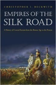 Empires of the Silk Road: A History of Central Eurasia from the Bronze Age to the Present  by  Christopher I. Beckwith