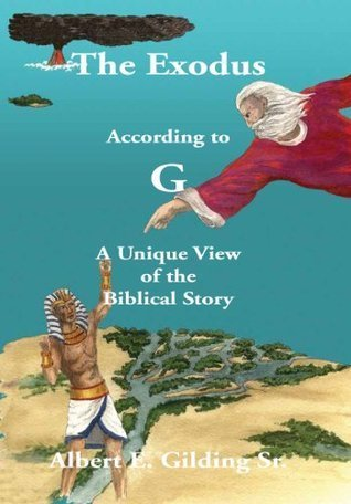 THE EXODUS ACCORDING TO G  by  Albert E. Gilding Sr.