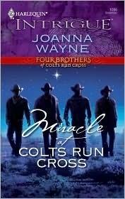 Miracle At Colts Run Cross (Four Brothers of Colts Run Cross) (Harlequin Intrigue #1096) Joanna Wayne