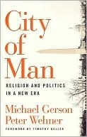 City of Man: Religion and Politics in a New Era  by  Michael J. Gerson