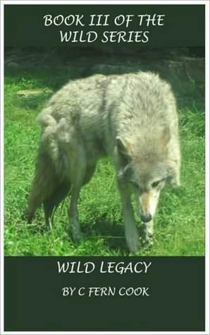 Wild Legacy (Wild, #3)  by  C. Fern Cook