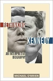 Rethinking Kennedy: An Interpretive Biography Michael OBrien