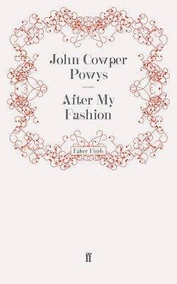 After My Fashion John Cowper Powys