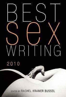 Best Sex Writing 2010 Rachel Kramer Bussel