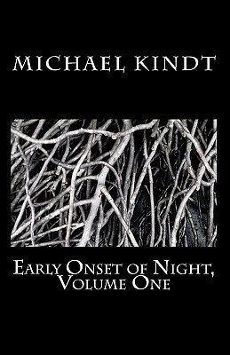 Early Onset of Night, Volume One  by  Michael Kindt