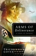 Arms of Deliverance: A Story of Promise Tricia Goyer