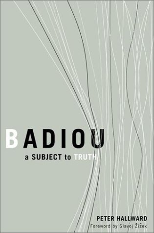 Badiou: A Subject To Truth  by  Peter Hallward