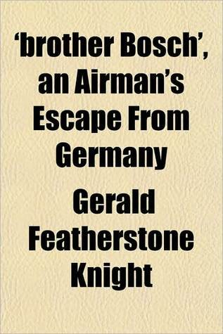 Brother Bosch, An Airmans Escape From Germany  by  Gerald Featherstone Knight