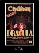 Dracula Starring Lon Chaney   An Alternate History For Classic Film Monsters Philip J. Riley