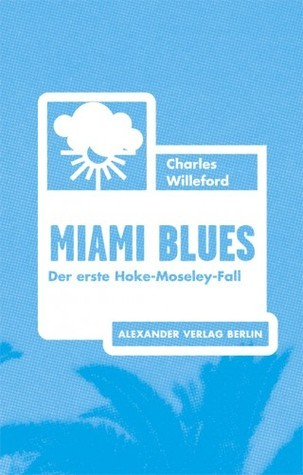 Miami Blues (Hoke Moseley, #1)  by  Charles Willeford