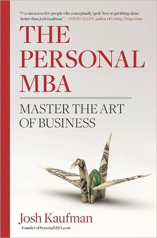 The Personal MBA: Master the Art of Business Josh Kaufman