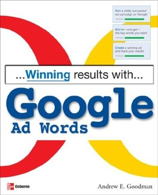 Winning Results with Google Ad Words Andrew E. Goodman