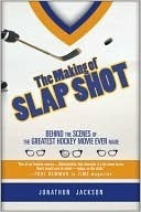 The Making of Slap Shot: Behind the Scenes of the Greatest Hockey Movie Ever Made  by  Jonathon Jackson