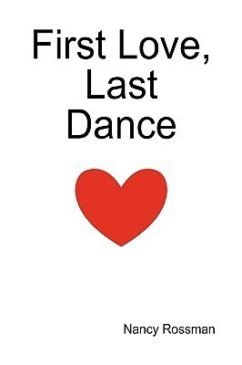 First Love, Last Dance Nancy Rossman