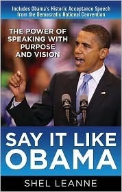Say It Like Obama and WIN!: The Power of Speaking with Purpose and Vision  by  Shelly Leanne