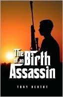 The Birth Of An Assassin Tony Bertot