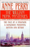 The William Monk Mysteries: The Face of a Stranger / A Dangerous Mourning / Defend and Betray (William Monk, #1-3) Anne Perry