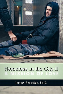 Homeless in the City II: A Mission of Love  by  Jeremy  Reynalds