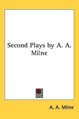 Second Plays A. A. Milne by A.A. Milne