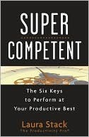 Super Competent: The Six Keys to Perform at Your Productive Best Laura Stack