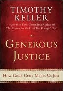 Generous Justice: How Gods Grace Makes Us Just Timothy Keller
