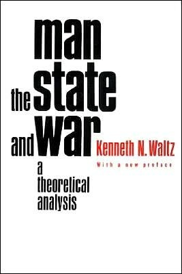 Man, the State, and War: A Theoretical Analysis  by  Kenneth N. Waltz