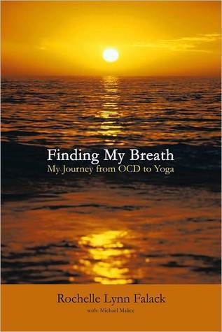 Finding My Breath: My Journey from OCD to Yoga  by  Rochelle Lynn Falack