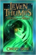Leven Thumps and the Eyes of the Want (Leven Thumps, #3)  by  Obert Skye