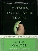 Thumbs, Toes, and Tears: And Other Traits That Make Us Human Chip Walter
