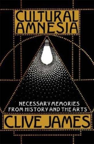 Cultural Amnesia: Notes in the Margin of My Time Clive James