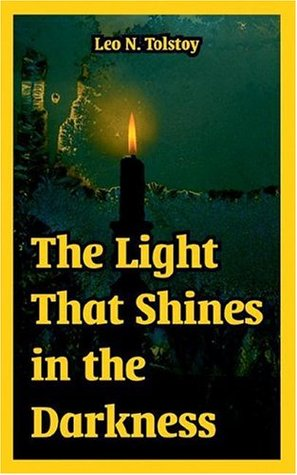The Light That Shines In The Darkness  by  Leo Tolstoy