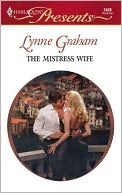 The Mistress Wife (Foreign Affairs) (Harlequin Presents, #2428) Lynne Graham