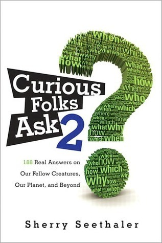 Curious Folks Ask 2: 188 Real Answers on Our Fellow Creatures, Our Planet, and Beyond  by  Sherry Seethaler