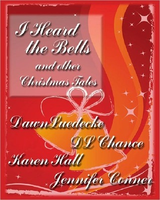 I Heard the Bells-an Anthology of Holiday Stories Dawn Luedecke
