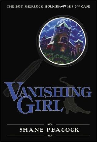 Vanishing Girl (The Boy Sherlock Holmes, #3)  by  Shane Peacock