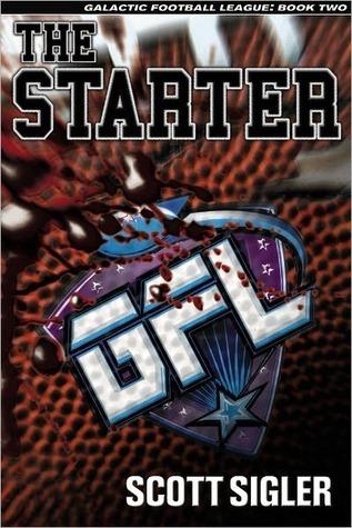The Starter (Galactic Football League #2)  by  Scott Sigler