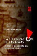 La Colonización De Las Almas: Misión Y Conquista En Hispanoamérica  by  Fernando Mires