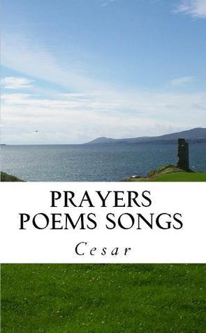 Prayers Poems Songs Cesar