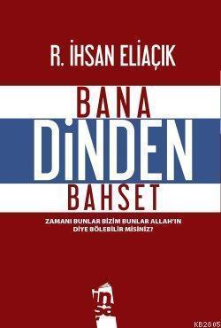 Bana Dinden Bahset  by  İhsan Eliaçık