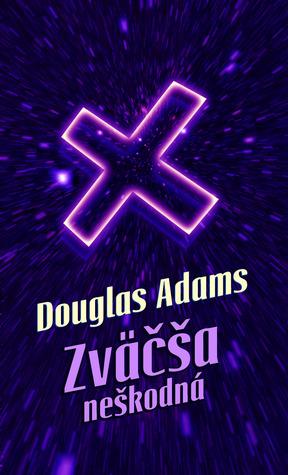 Zväčša neškodná (Stopárov sprievodca galaxiou, #5)  by  Douglas Adams