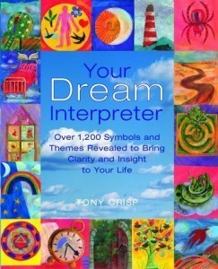 Your Dream Interpreter: Over 1,200 Dream Symbols and Themes Revealed to Bring Clarity and Insight to Your Life Tony Crisp