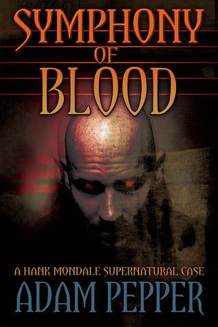 Symphony of Blood: A Hank Mondale Supernatural Case Adam Pepper