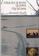 Tracks Across Alaska: A Dog Sled Journey  by  Alastair Scott