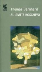 Al limite boschivo  by  Thomas Bernhard