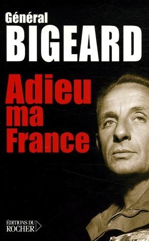 Adieu ma France Marcel Bigeard
