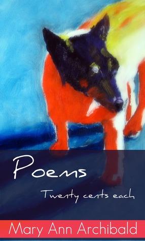 Poems: twenty cents each Mary Ann Archibald