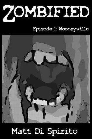 Wooneyville (Zombified Episode #1)  by  Matt Di Spirito