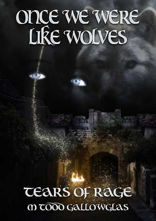Once We Were Like Wolves (Tears of Rage, #2)  by  M. Todd Gallowglas