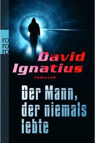 Der Mann, der niemals lebte  by  David Ignatius
