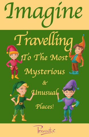 Imagine Travelling To The Most Mysterious & Unusual Places! Praveeta Kumar